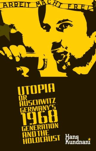 Utopia or Auschwitz Germany's 1968 Generation and the Holocaust  2009 edition cover