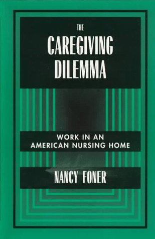 Caregiving Dilemma Work in an American Nursing Home N/A edition cover