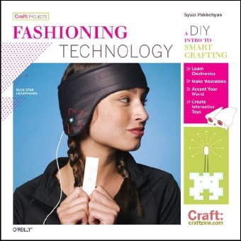 Fashioning Technology A DIY Intro to Smart Crafting  2008 edition cover