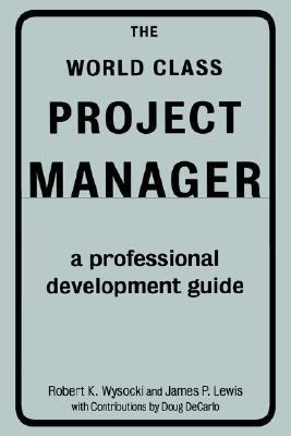 World Class Project Manager A Professional Development Guide  2000 9780738202372 Front Cover
