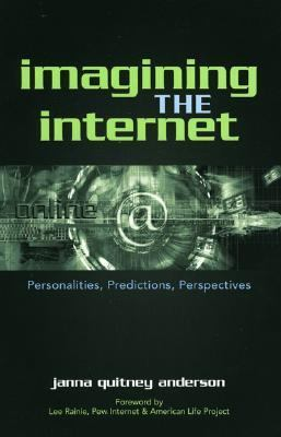 Imagining the Internet Personalities, Predictions, Perspectives  2005 9780742539372 Front Cover