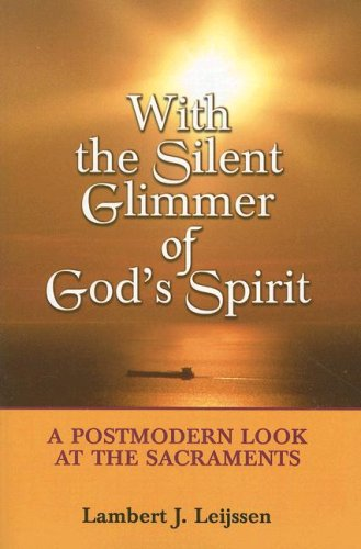 With the Silent Glimmer of God's Spirit A Postmodern Look at the Sacraments  2007 edition cover