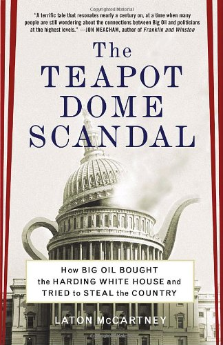 Teapot Dome Scandal How Big Oil Bought the Harding White House and Tried to Steal the Country  2009 edition cover