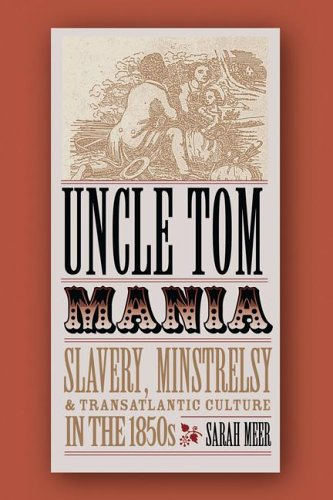 Uncle Tom Mania Slavery, Minstrelsy, and Transatlantic Culture in the 1850s  2005 edition cover