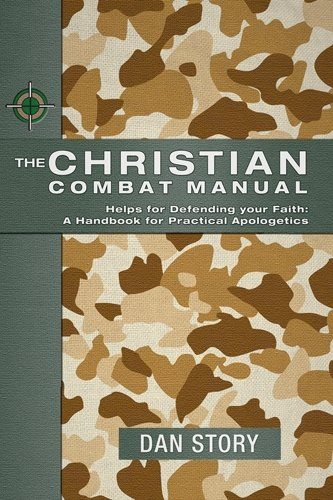 Christian Combat Manual Helps for Defending Your Faith: A Handbook for Practical Apologetics  2007 edition cover