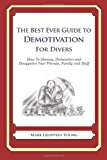 Best Ever Guide to Demotivation for Divers How to Dismay, Dishearten and Disappoint Your Friends, Family and Staff N/A 9781484193372 Front Cover