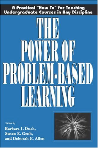 """Power of Problem-Based Learning A Practical """"How to"""" for Teaching Undergraduate Courses in Any Discipline  2001 edition cover"""