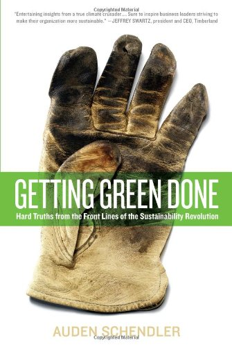 Getting Green Done Hard Truths from the Front Lines of the Sustainability Revolution  2009 9781586486372 Front Cover