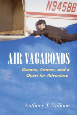 Air Vagabonds Oceans, Airmen, and a Quest for Adventure  2003 9781588341372 Front Cover