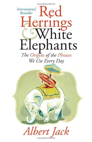 Red Herrings and White Elephants The Origins of the Phrases We Use Every Day  2006 9780060843373 Front Cover