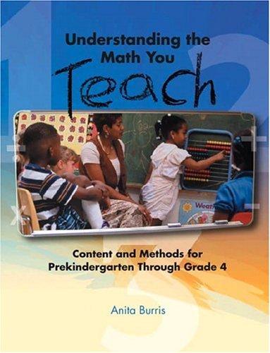 Understanding the Math You Teach Content and Methods for Prekindergarten Through Grade Four  2005 9780131107373 Front Cover