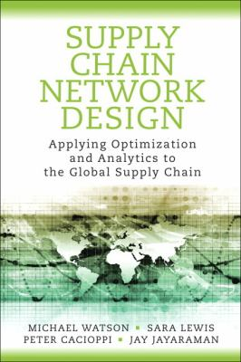 Supply Chain Network Design Applying Optimization and Analytics to the Global Supply Chain  2013 edition cover