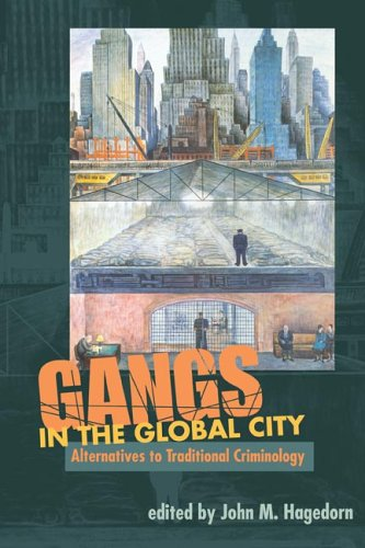 Gangs in the Global City Alternatives to Traditional Criminology  2006 9780252073373 Front Cover