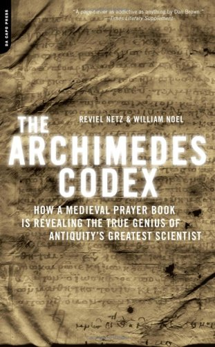 Archimedes Codex How a Medieval Prayer Book Is Revealing the True Genius of Antiquity's Greatest Scientist N/A 9780306817373 Front Cover