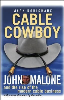 Cable Cowboy John Malone and the Rise of the Modern Cable Business  2002 9780471706373 Front Cover