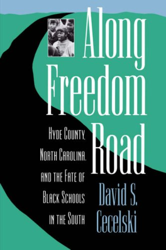 Along Freedom Road Hyde County, North Carolina, and the Fate of Black Schools in the South  1994 9780807844373 Front Cover