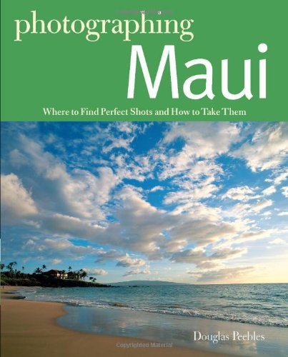 Photographer's Guide to Maui Where to Find Perfect Shots and How to Take Them N/A 9780881509373 Front Cover