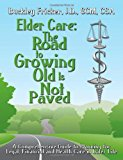 Elder Care: The Road To Growing Old Is Not Paved  0 edition cover