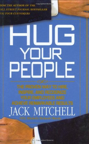 Hug Your People The Proven Way to Hire, Inspire, and Recognize Your Employees and Achieve Remarkable Results  2008 9781401322373 Front Cover