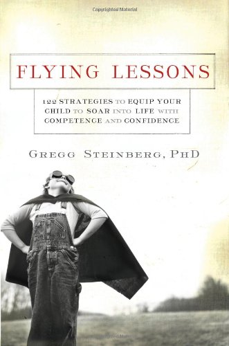 Flying Lessons 122 Strategies to Equip Your Child to Soar into Life with Competence and Confidence  2007 9781401603373 Front Cover