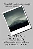 Weeping Waters When Train Meets Volcano N/A 9781492339373 Front Cover