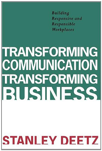 Transforming Communication, Transforming Business Building Responsive and Responsible Workplaces N/A 9781572730373 Front Cover