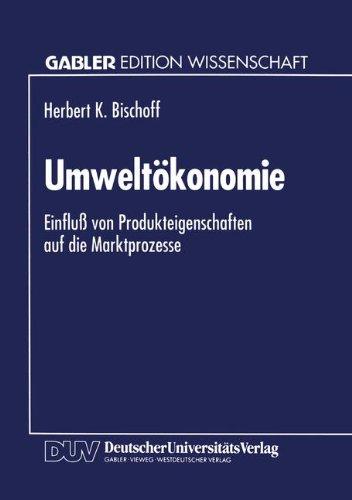 Umweltökonomie: Einfluss Von Produkteigenschaften Auf Die Marktprozesse  1994 9783824460373 Front Cover