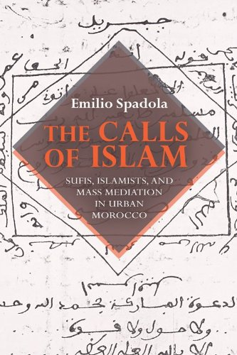 Calls of Islam Sufis, Islamists, and Mass Mediation in Urban Morocco  2013 9780253011374 Front Cover