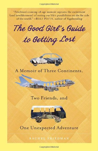 Good Girl's Guide to Getting Lost A Memoir of Three Continents, Two Friends, and One Unexpected Adventure  2011 edition cover