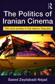 Politics of Iranian Cinema Film and Society in the Islamic Republic  2010 9780415455374 Front Cover