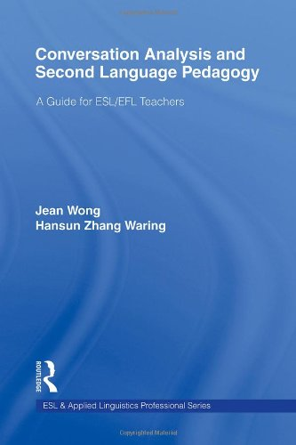 Conversation Analysis and Second Language Pedagogy A Guide for ESL - EFL Teachers  2010 edition cover