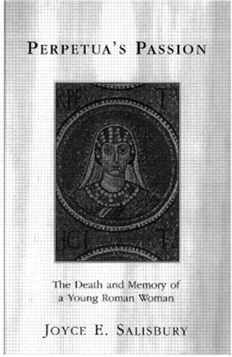 Perpetua's Passion The Death and Memory of a Young Roman Woman  1998 9780415918374 Front Cover