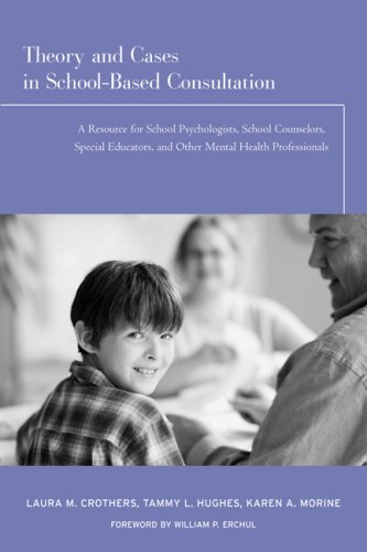 Theory and Cases in School-Based Consultation A Resource for School Psychologists, School Counselors, Special Educators, and Other Mental Health Professionals  2008 edition cover