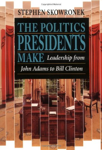 Politics Presidents Make - Leadership from John Adams to Bill Clinton  2nd 1997 (Revised) edition cover