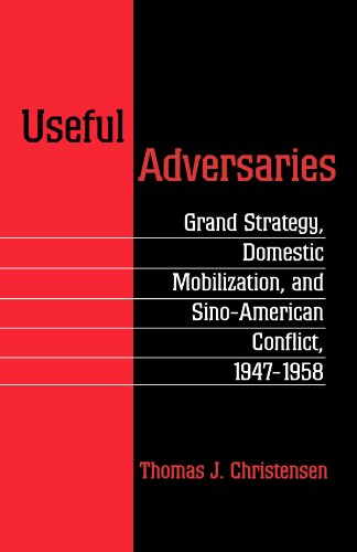 Useful Adversaries Grand Strategy, Domestic Mobilization, and Sino-American Conflict, 1947-1958  1997 edition cover