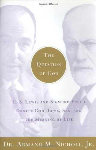 Question of God C. S. Lewis and Sigmund Freud Debate God, Love, Sex, and the Meaning of Life  2002 edition cover