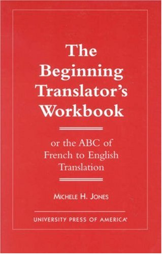Beginning Translator's Workbook Or the ABC of French to English Translation  1997 (Workbook) edition cover