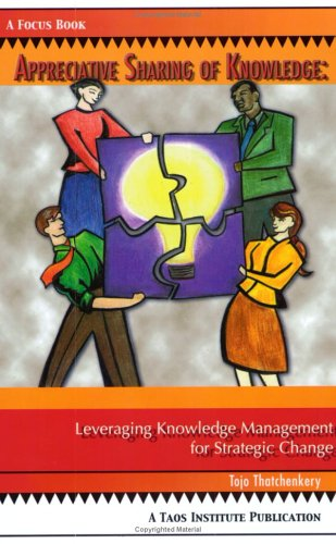 Appreciative Sharing of Knowledge Leverage Knowledge Management for Strategic Change  2004 edition cover