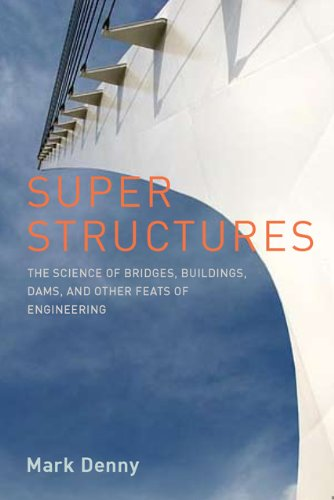 Super Structures The Science of Bridges, Buildings, Dams, and Other Feats of Engineering  2010 edition cover