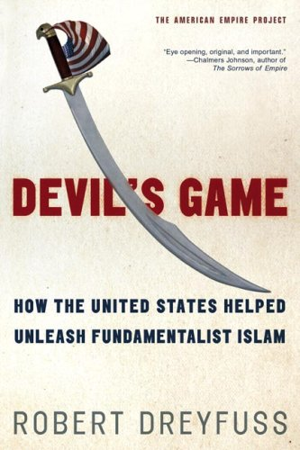 Devil's Game How the United States Helped Unleash Fundamentalist Islam  2006 9780805081374 Front Cover