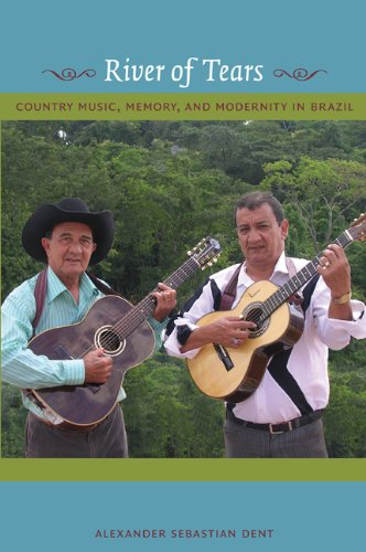 River of Tears Country Music, Memory, and Modernity in Brazil  2009 edition cover