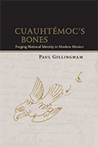 Cuauht�moc's Bones Forging National Identity in Modern Mexico  2011 edition cover