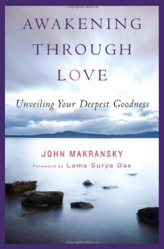 Awakening Through Love Unveiling Your Deepest Goodness  2007 edition cover