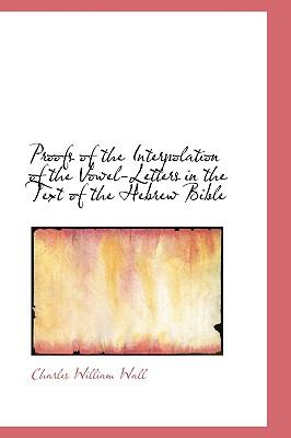 Proofs of the Interpolation of the Vowel-Letters in the Text of the Hebrew Bible N/A 9781115372374 Front Cover