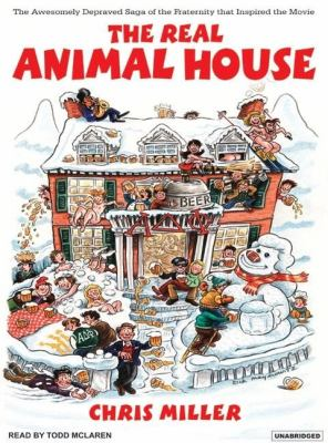 The Real Animal House: The Awesomely Depraved Saga of the Fraternity That Inspired the Movie  2007 9781400153374 Front Cover