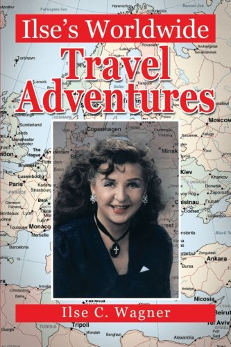 Ilse's Worldwide Travel Adventures:   2013 9781483675374 Front Cover