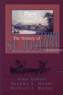 History of Fort St. Joseph   2000 9781550023374 Front Cover