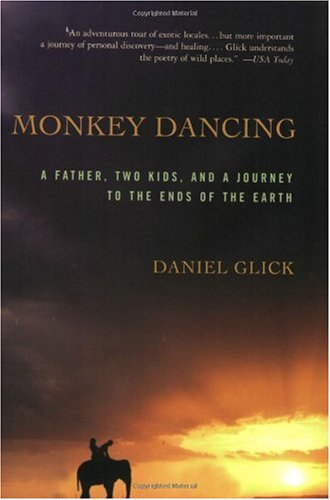 Monkey Dancing A Father, Two Kids, and a Journey to the Ends of the Earth N/A edition cover