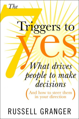 7 Triggers to Yes The New Science Behind Influencing People's Decisions  2008 edition cover