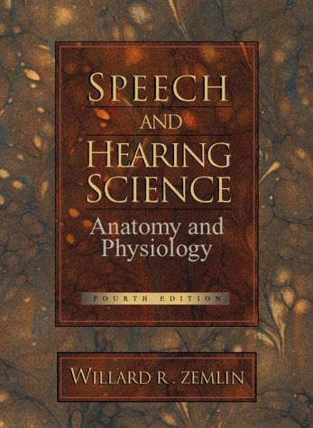 Speech and Hearing Science Anatomy and Physiology 4th 1998 (Revised) edition cover